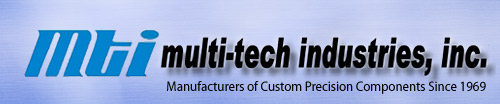 MTI - Multi-Tech Industries, Inc. - Manufacturers of Custom Precision Components Since 1969